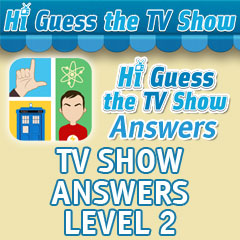 hi guess the tv show answers level 2 answers level 2 answers